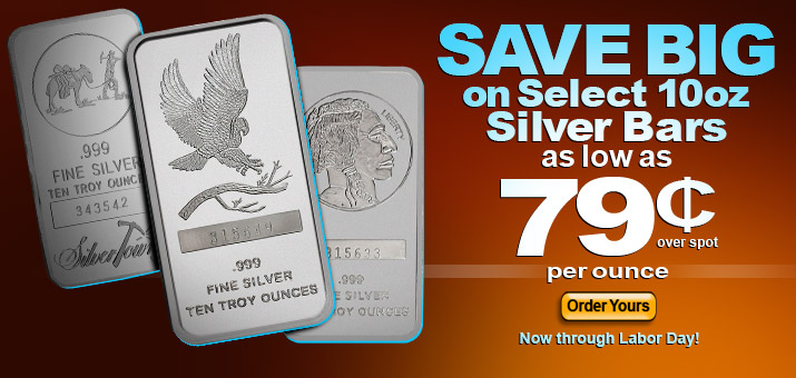 SilverTowne 10oz Silver Bars - As Low as $.79 Over Spot Labor Day Weekend ONLY!