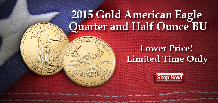 Special Pricing on Half Ounce and Quarter Ounce Gold American Eagle BUs 2015