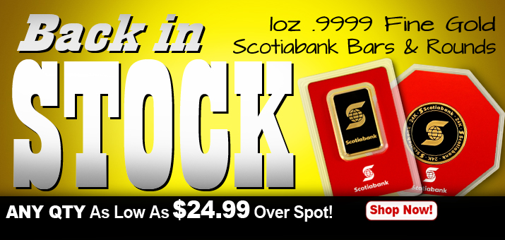 Gold Back In Stock! Scotibank 1oz Gold Rounds and Bars As Low As $24.99 Over Spot!
