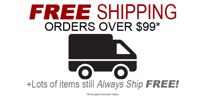 Free Shipping On Orders Over $99* Plus Lots of item still Always Ship Free - All accepted Domestic Orders