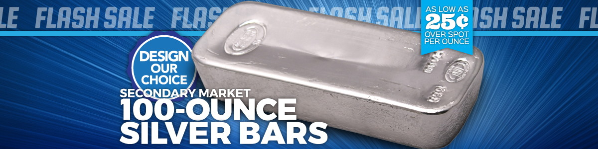 100oz Our Choice Secondary Market Silver Bars as low as 25 Cents Over Spot Per Ounce