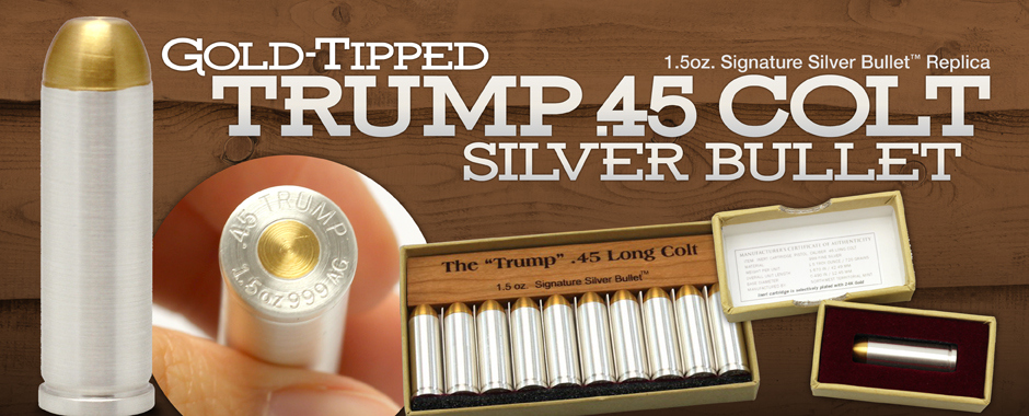 Trump Gold Tipped .45 Caliber Silver Bullet .999 Fine Silver Bullion