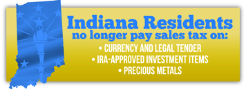 New Indiana Sales Tax Law in Effect - No Sales Tax on Bullion and Legal Tender